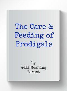 """The Care & Feeding of Prodigals"" (4.21) #parenting #prodigal"