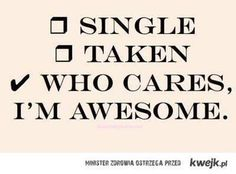 exactly.  single doesn't always mean that i'm restless and pining for a boyfriend.  Single also does not mean 'available'