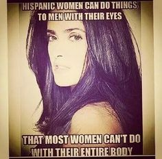 Latinas eyes  Well said. That's why I am proud of being Hispanic