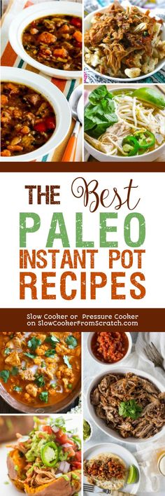 For anyone who's starting the year on a healthier eating path, here are The BEST Paleo Instant Pot Recipes! Most of these recipes are also Whole 30 approved. Paleo recipes are also gluten-free, and many are low-carb or South Beach Diet friendly as well. [featured on Slow Cooker or Pressure Cooker at SlowCookerFromScratch.com] #InstantPot #PressureCooker #Paleo #PaleoInstantPot #PaleoPressureCooker