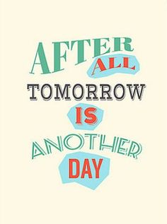 After all tomorrow is another day, Gone with the Wind