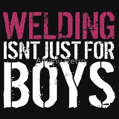 Funny 'Welding Isn't Just For Boys' Ladies' T-Shirt and Accessories by Albany Retro