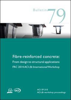 Fibre-reinforced concrete: From design to structural applications (PDF) fib Bulletins No. Fibre-reinforced concrete: From design to structural applications. FRC ACI-fib International Workshop Proceedings - ACI pages, ISBN May - PDF format