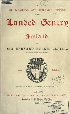 A Genealogical and Heraldic History of the Landed Gentry of Ireland by Sir Bernard Burke, C.B., LL.D. (London, 1912)