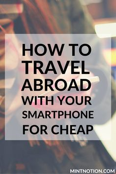Our smartphones have quickly become a basic necessity for many of us when we travel. Whether it's to snap photos, keep in touch with family and friends, or check maps — smartphones have changed the way we travel. There's just one downsize: they're expensive. Click here to find out 10 ways to travel abroad with your smartphone for cheap!