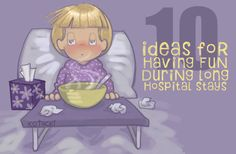 10 Ideas for Having Fun During Long Hospital Stays Looked this up for my sweet cousin & her sick baby, but A LOT of people have been in hospitals lately ... It could come in handy. I LOVE the accent game!