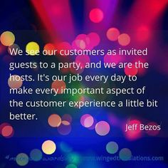 """We see our customers as invited guests to a party, and we are the hosts. It's our job every day to make every important aspect of the customer experience a little bit better."" Jeff Bezos  #makeyourwordsfly #quoteoftheday #business #customers"