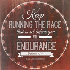"""""""Keep RUNNING the race that is set before you with ENDURANCE""""…Hebrews 12:1. <3  Fitness and Faithfulness: Committed to Both"""
