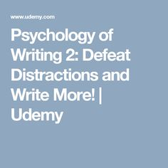 Psychology of Writing 2: Defeat Distractions and Write More! | Udemy