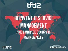 Presentation: Reinvent IT Service Management and embrace 'Occupy IT'