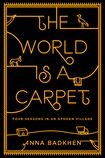 The World is a Carpet: Four Seasons in an Afghan Village by Anna Badkhen