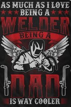 Welder dad quote and shirts