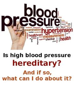 Is high blood pressure hereditary? It can be for some. But there's still plenty you can do to get it lower!
