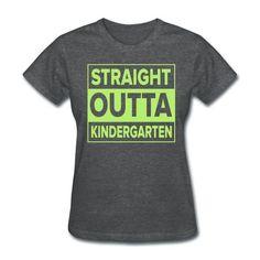 Straight Outta Kindergarten - teacher t-shirt!