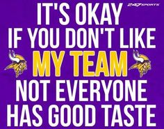 Vikings it's okay, just as long as it's not green and gold