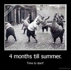 4 months till summer.... we all feel like this right now... :)
