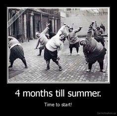 4 months till summer.