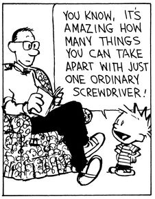 """Calvin and Hobbes QUOTE OF THE DAY (DA): """"You know, it's amazing how many things you can take apart with just one ordinary screwdriver!"""" -- Calvin/Bill Watterson"""