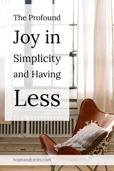 Are you bombarded with images and thoughts of stuff? Less is not only more, less is enough. There is joy in simplicity and simple living. via @hopeandcents