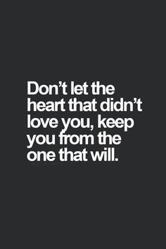 Moving On Quotes : Don't let the heart that didn't love you, keep you from the one that wil. - Hall Of Quotes Great Quotes, Quotes To Live By, Me Quotes, Inspirational Quotes, Breakup Quotes, Quotes 2016, Funny Quotes, Let Me Love You Quotes, Divorce Quotes