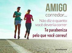 Amigo corredor... Não diz o quanto você tem que correr. Te parabeniza pelo que você correu! #Motivare #PulseiraMotivacional #MotivareID #Runner #Runners #RunnerGirl #WorldRunner #FriendsDay #DiaDoAmigo #Friends