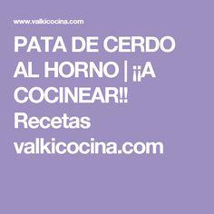 PATA DE CERDO AL HORNO | ¡¡A COCINEAR!! Recetas valkicocina.com