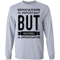 Education is important but Volleyball is importanter LS Tshirt - Funny Volleyball Shirts - Ideas of Funny Volleyball Shirts - Education is important but Volleyball is importanter LS Tshirt Volleyball Sweatshirts, Cute Volleyball Shirts, Volleyball T-shirts, Volleyball T Shirt Designs, Volleyball Training, Volleyball Outfits, Volleyball Quotes, Coaching Volleyball, Soccer Drills For Kids