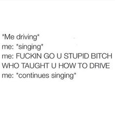 Mood swings:   21 Pictures That Perfectly Sum Up Driving A Car