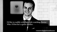Romantic Sherlock Confessions << Even though I admit he's adorable, I'd be afraid to cuddle Jim.  He might skin me or turn me into shoes, lol.