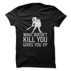 WHAT DOESNT KILL YOU GIVES YOU XP - FUNNY GAMING T SHIRT