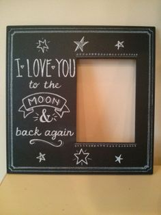 "Chalkboard Picture Frame ""I love you to the moon and back again"", $26.00 #chalkboard #chalk #loveyou #themoonandbackagain"