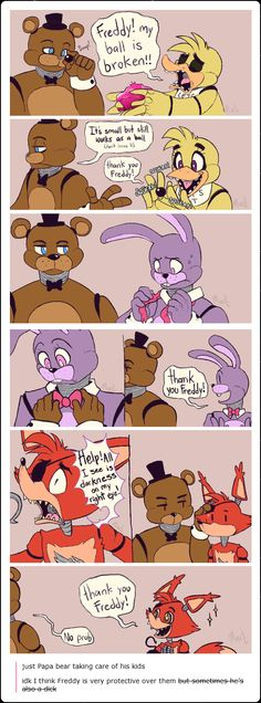 Freddy probably looks after them all but at the same time just gets aggravated with them xD