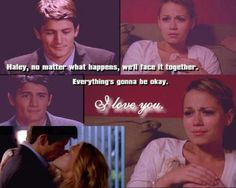 """""""Haley, no matter what happens, we'll face it together, everything's gonna be okay."""" <3"""
