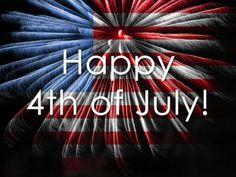 Happy 4th of July - God Bless America. - God Bless You and Your Family Abundantly.