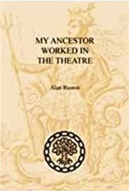 My Ancestor was...in the Theatre // Author: Alan Ruston // Provides a brief history of the theatre in Britain. Identifies libraries and record repositories where research can be undertaken. Examples of how Victorian showmen were successfully traced and researched. Contents include newspapers, playbills, biographies, fairs and circuses, music hall, sources in Ireland and Scotland, specialist archives and collections. // Price: £5.95 // Published: Society of Genealogists 2005