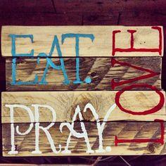 Eat. Pray. Love  pallet sign