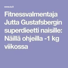 Fitnessvalmentaja Jutta Gustafsbergin superdieetti naisille: Näillä ohjeilla -1 kg viikossa Herbal Remedies, Natural Remedies, Health Tips, Health Care, Face Exercises, Apple Body, Killer Workouts, Diffuser Recipes, Health Education