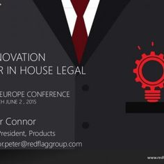 www.redflaggroup.comwww.redflaggroup.com INNOVATION FOR IN HOUSE LEGAL ACC EUROPE CONFERENCE MUNICH JUNE 2 , 2015 Peter Connor Vice President, Products conn. http://slidehot.com/resources/innovation-presentation-acc-europe-june-2015.48844/