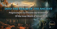 Into the Realm of the Ancient – Progressing to Our Present-Day Knowledge of the Inner World of Venus | Stillness in the Storm