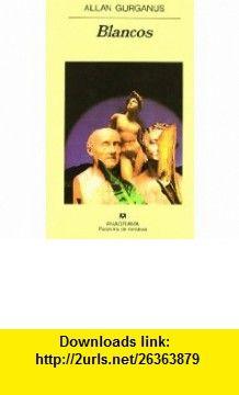 Blancos (Spanish Edition) (9788433906700) Allan Gurganus , ISBN-10: 8433906704  , ISBN-13: 978-8433906700 ,  , tutorials , pdf , ebook , torrent , downloads , rapidshare , filesonic , hotfile , megaupload , fileserve