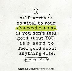 self-worth is so vital to your happiness. if you don't feel good about YOU, it's hard to feel good about anything else. Confidence and self worth. Not arrogance. The Words, Cool Words, Words Quotes, Me Quotes, Motivational Quotes, Sayings, Quotes Images, Anger Quotes, Yoga Quotes