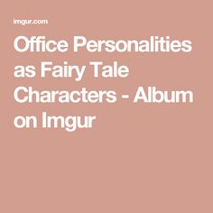 Office Personalities as Fairy Tale Characters - Album on Imgur