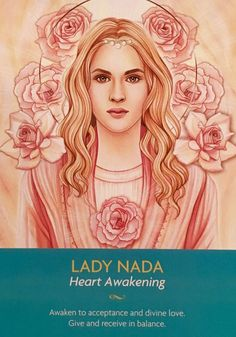 "LADY NADA PUBLISHED JUNE 7, 2017 BY DEE ~ ARCHANGEL ORACLE Daily Angel Oracle Card: Lady Nada, from the Keepers Of The Light Oracle Card deck, by Kyle Gray, artwork by Lily Moses Lady Nada: ""Heart …"