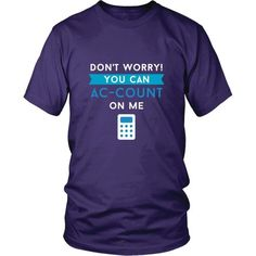 Show how proud you are with your profession wearing Don't worry You can AC-COUNT On Me. Check more Accountant t-shirts. If you want different color, style or have idea for design contact us we can hel