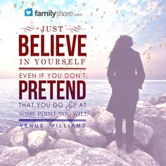 Just believe in yourself. Even if you don't, pretend that you do and, at some point you will. - Venus Williams