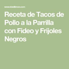 Receta de Tacos de Pollo a la Parrilla con Fideo y Frijoles Negros