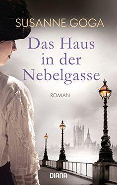 Das Haus in der Nebelgasse: Roman von [Goga, Susanne]