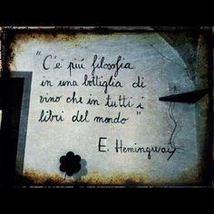 C'è più filosofia in una bottiglia di vino che in tutti i libri del mondo (Hemingway)