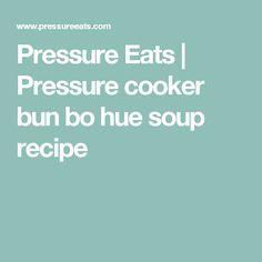 Pressure Eats     Pressure cooker bun bo hue soup recipe