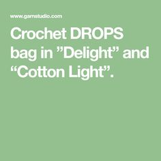 "Crochet DROPS bag in ""Delight"" and ""Cotton Light""."